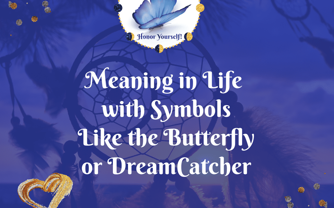 Finding meaning in Life with Symbols – Butterfly, Dreamcatcher, and Choice