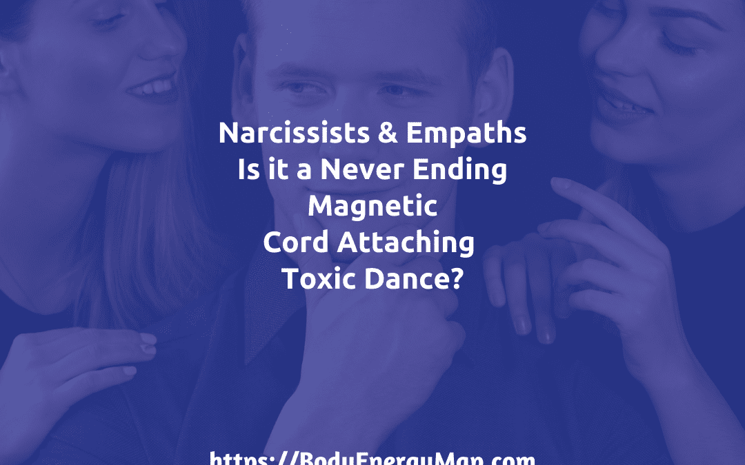Narcissists and Empaths – Stuck in a Never-Ending Magnetic Cord Attaching Toxic Dance?